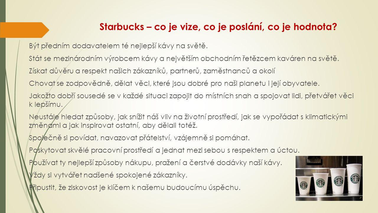 Starbucks – co je vize, co je poslání, co je hodnota? Být předním dodavatelem té nejlepší kávy na světě. Stát se mezinárodním výrobcem kávy a největší