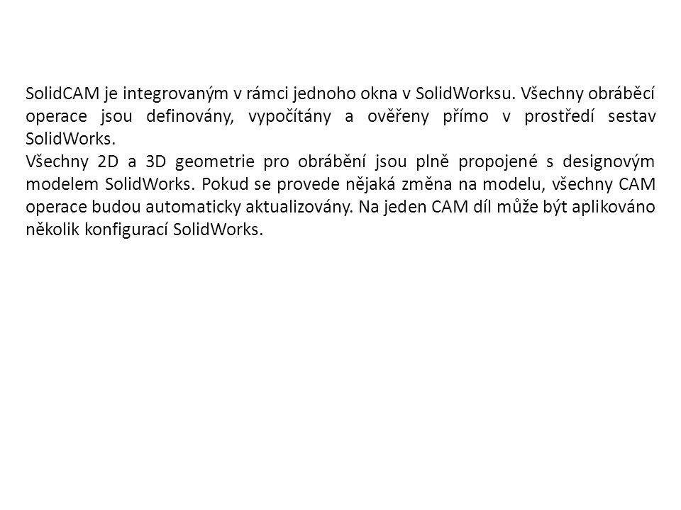 SolidCAM je integrovaným v rámci jednoho okna v SolidWorksu. Všechny obráběcí operace jsou definovány, vypočítány a ověřeny přímo v prostředí sestav S
