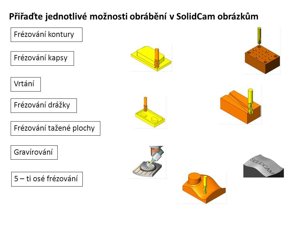 Přiřaďte jednotlivé možnosti obrábění v SolidCam obrázkům Frézování kontury Frézování kapsy Vrtání Frézování drážky Frézování tažené plochy Gravírován
