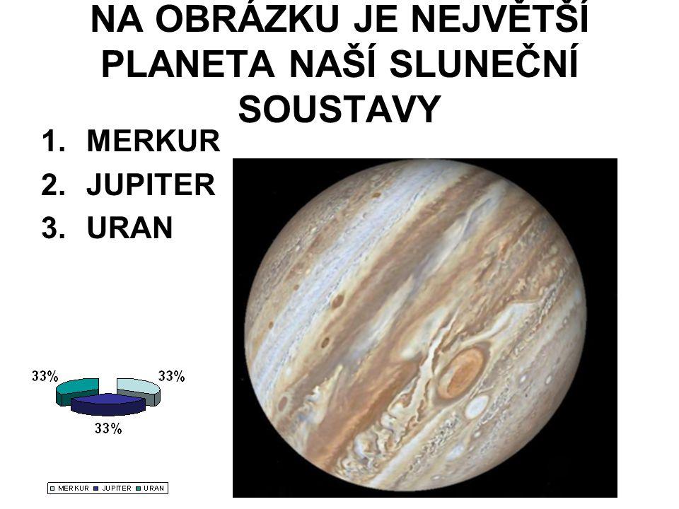 NA OBRÁZKU JE NEJVĚTŠÍ PLANETA NAŠÍ SLUNEČNÍ SOUSTAVY 1.MERKUR 2.JUPITER 3.URAN