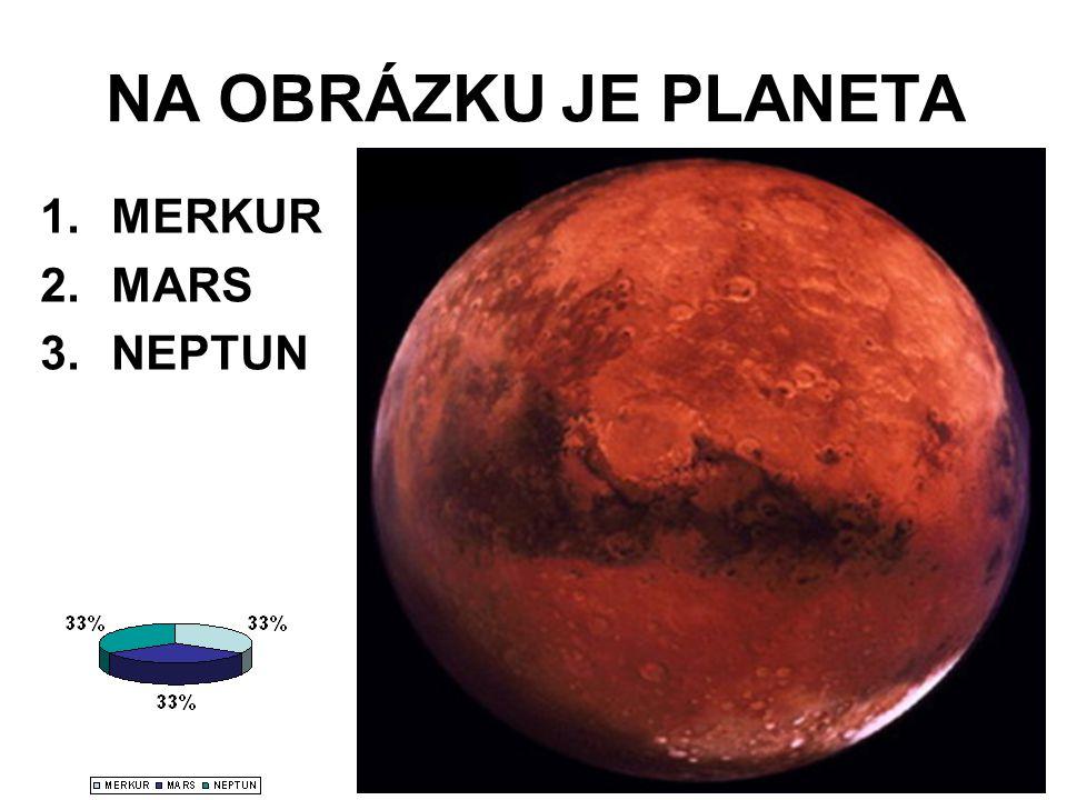 NA OBRÁZKU JE PLANETA 1.MERKUR 2.MARS 3.NEPTUN