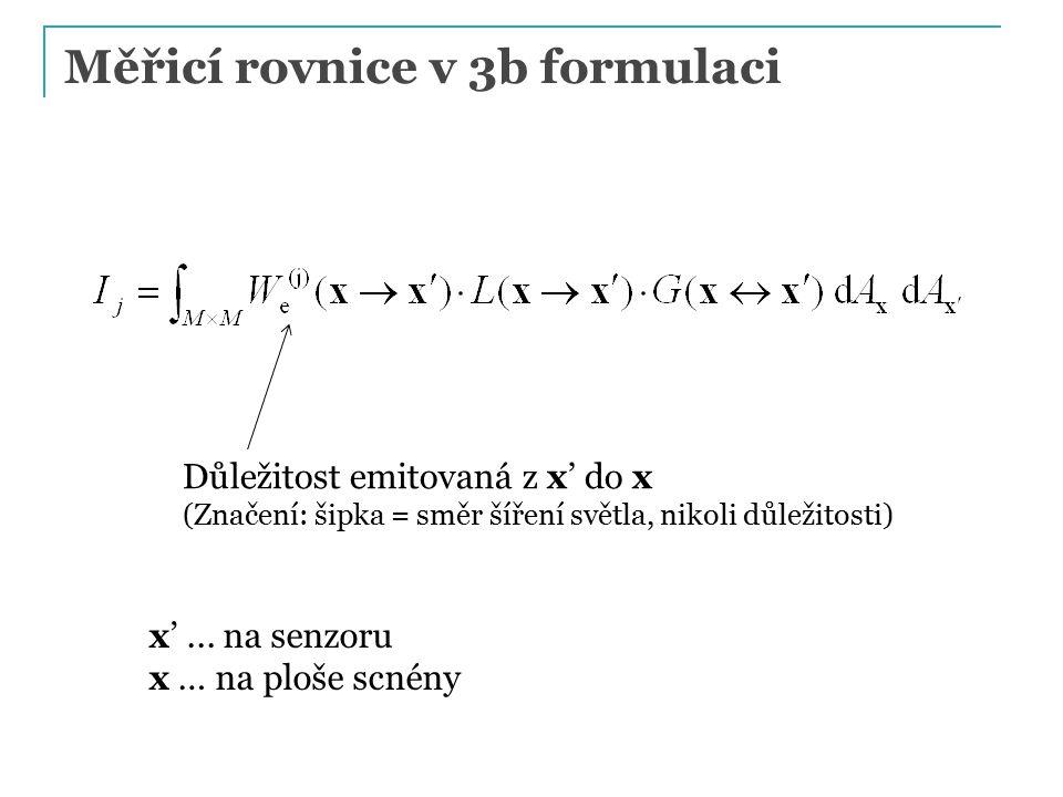 Měřicí rovnice v 3b formulaci Důležitost emitovaná z x' do x (Značení: šipka = směr šíření světla, nikoli důležitosti) x'...
