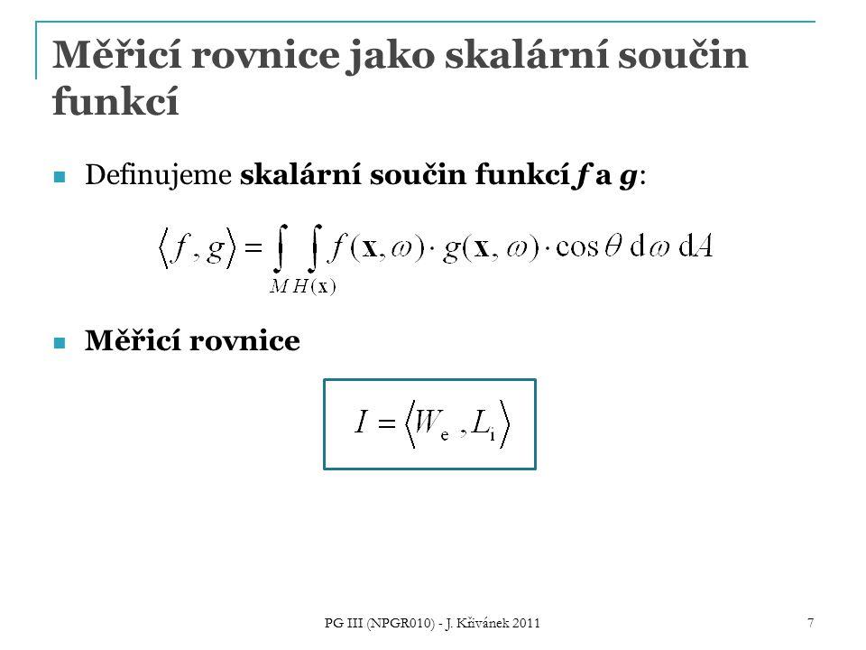 Měřicí rovnice jako skalární součin funkcí Definujeme skalární součin funkcí f a g: Měřicí rovnice PG III (NPGR010) - J.