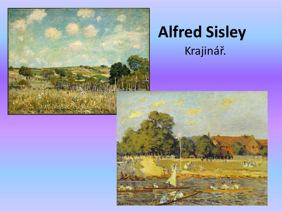 Alfred Sisley Krajinář. http://en.wikipedia.org/wiki/File:Sisley-Regatta_at_Hampton_Court.jpg http://en.wikipedia.org/wiki/File:Meadow,_Alfred_Sisley,