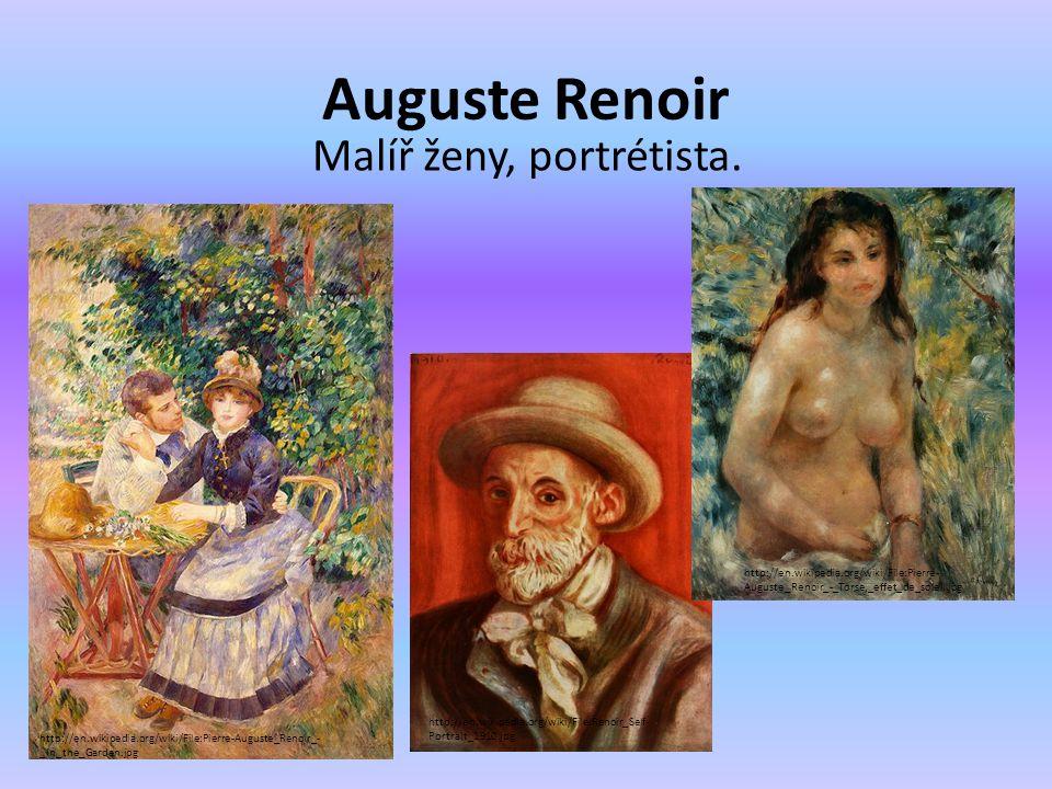 Auguste Renoir Malíř ženy, portrétista. http://en.wikipedia.org/wiki/File:Pierre-Auguste_Renoir_- _In_the_Garden.jpg http://en.wikipedia.org/wiki/File