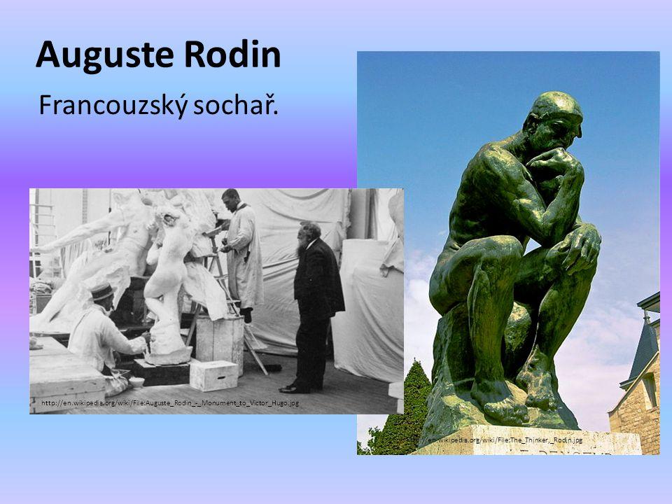 Auguste Rodin Francouzský sochař. http://en.wikipedia.org/wiki/File:The_Thinker,_Rodin.jpg http://en.wikipedia.org/wiki/File:Auguste_Rodin_-_Monument_