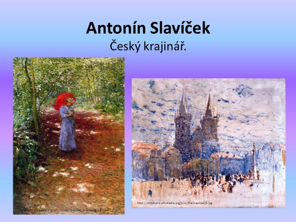 Antonín Slavíček Český krajinář. http://cs.wikipedia.org/wiki/Soubor:Slavicek_prochazka.jpg http://commons.wikimedia.org/wiki/File:Slavicek23.jpg