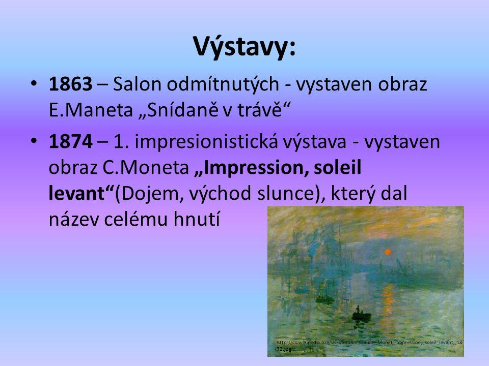 """Výstavy: 1863 – Salon odmítnutých - vystaven obraz E.Maneta """"Snídaně v trávě"""" 1874 – 1. impresionistická výstava - vystaven obraz C.Moneta """"Impression"""