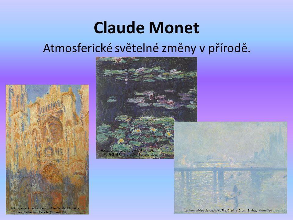 Claude Monet Atmosferické světelné změny v přírodě. http://en.wikipedia.org/wiki/File:Claude_Monet_- _Rouen_Cathedral,_Facade_(Sunset).JPG http://en.w