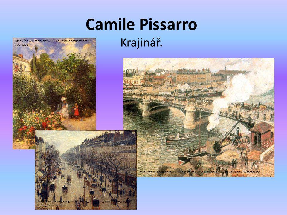 Camile Pissarro Krajinář. http://en.wikipedia.org/wiki/File:Pissarro_-_Pont_Boieldieu_in_Rouen,_Rainy_Weather.jpg http://en.wikipedia.org/wiki/File:Th