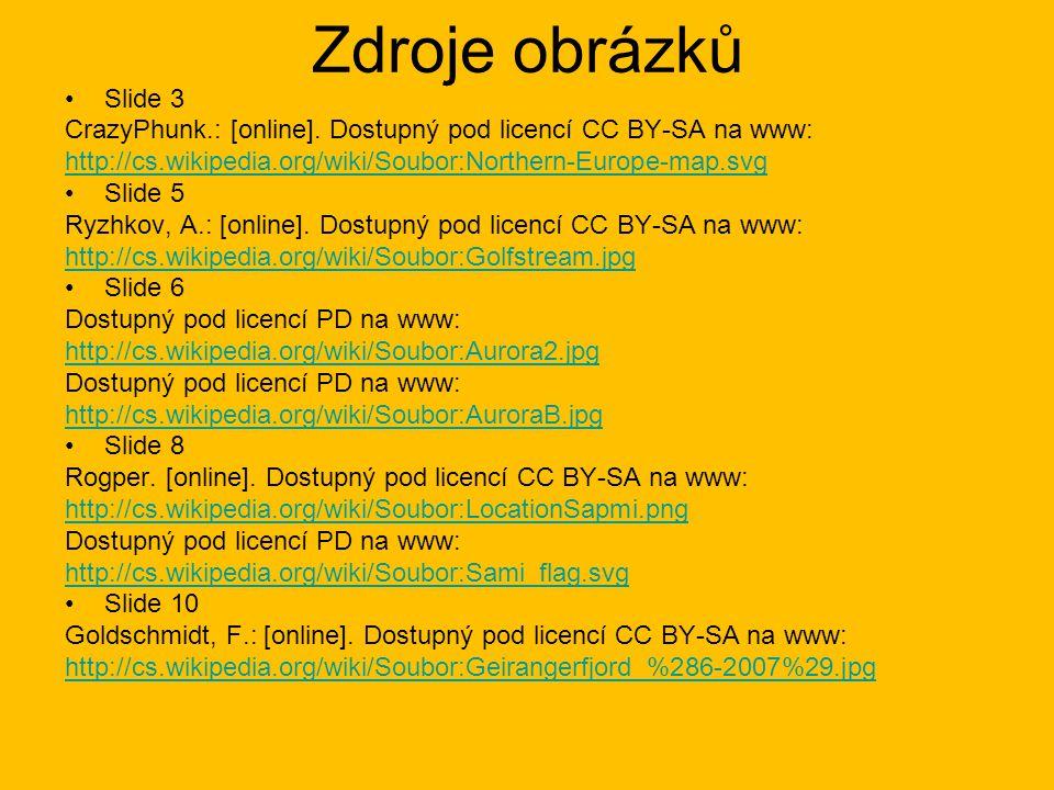 Zdroje obrázků Slide 3 CrazyPhunk.: [online]. Dostupný pod licencí CC BY-SA na www: http://cs.wikipedia.org/wiki/Soubor:Northern-Europe-map.svg Slide