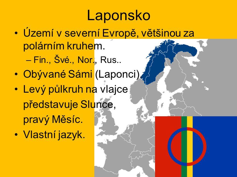 Laponsko Území v severní Evropě, většinou za polárním kruhem. –Fin., Švé., Nor., Rus.. Obývané Sámi (Laponci). Levý půlkruh na vlajce představuje Slun