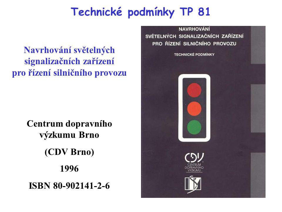 Technické podmínky TP 81 Navrhování světelných signalizačních zařízení pro řízení silničního provozu Centrum dopravního výzkumu Brno (CDV Brno) 1996 I