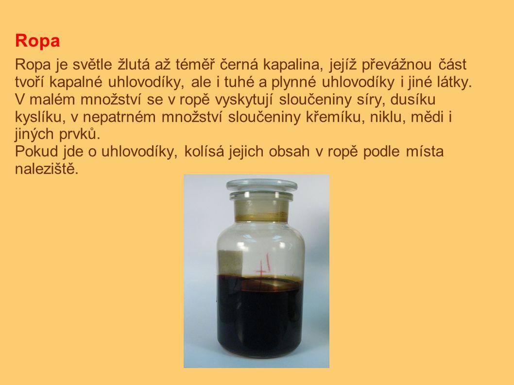 Ropa Ropa je světle žlutá až téměř černá kapalina, jejíž převážnou část tvoří kapalné uhlovodíky, ale i tuhé a plynné uhlovodíky i jiné látky. V malém
