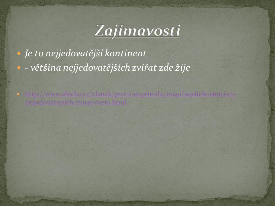 Je to nejjedovatější kontinent - většina nejjedovatějších zvířat zde žije http://www.abicko.cz/clanek/precti-si-priroda/11040/nositele-smrti-10- nejjedovatejsich-zvirat-sveta.html http://www.abicko.cz/clanek/precti-si-priroda/11040/nositele-smrti-10- nejjedovatejsich-zvirat-sveta.html