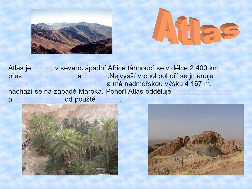 Atlas je pohoří v severozápadní Africe táhnoucí se v délce 2 400 kmpohoří přes Maroko, Alžírsko a Tunisko.Nejvyšší vrchol pohoří se jmenujeMarokoAlžírskoTunisko Džabal Tubkal (Djebel Toubkal)Džabal Tubkal (Djebel Toubkal) a má nadmořskou výšku 4 167 m, nachází se na západě Maroka.