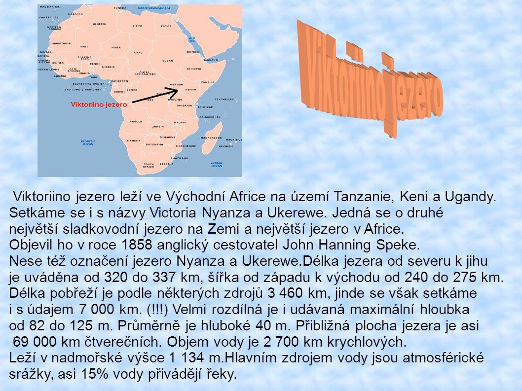 Viktoriino jezero leží ve Východní Africe na území Tanzanie, Keni a Ugandy.