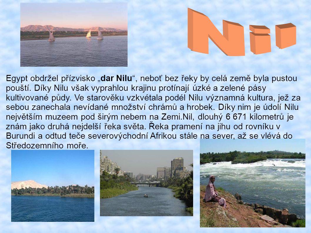 """Egypt obdržel přízvisko """"dar Nilu , neboť bez řeky by celá země byla pustou pouští."""
