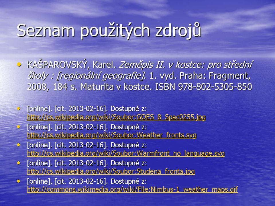 Seznam použitých zdrojů KAŠPAROVSKÝ, Karel. Zeměpis II. v kostce: pro střední školy : [regionální geografie]. 1. vyd. Praha: Fragment, 2008, 184 s. Ma