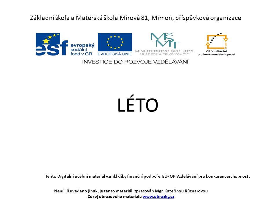 Základní škola a Mateřská škola Mírová 81, Mimoň, příspěvková organizace LÉTO Tento Digitální učební materiál vznikl díky finanční podpoře EU- OP Vzdělávání pro konkurenceschopnost.