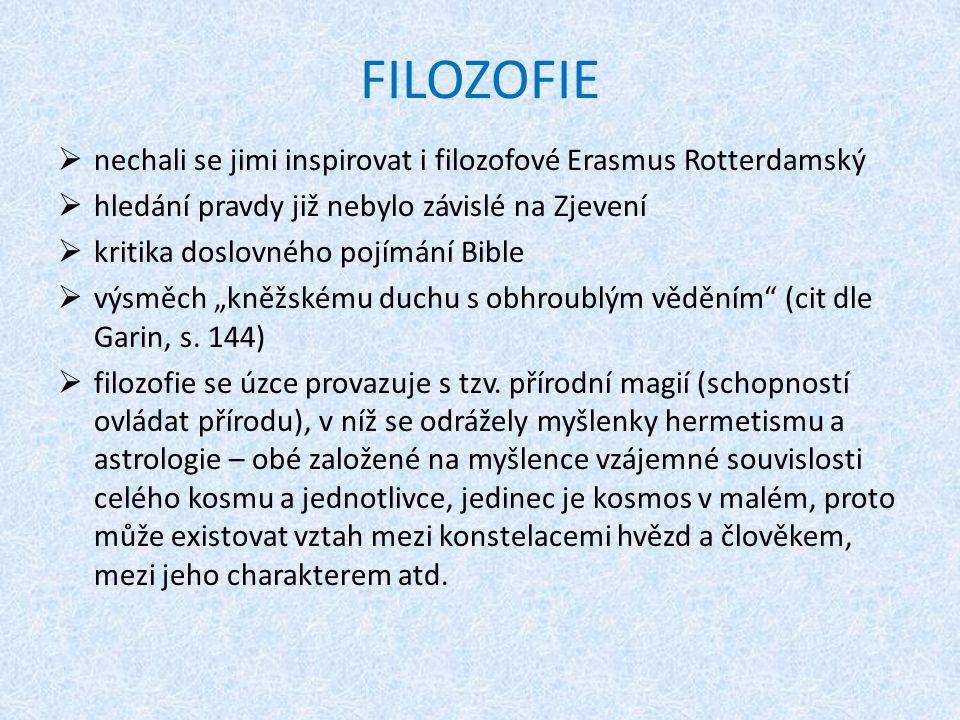 FILOZOFIE  nechali se jimi inspirovat i filozofové Erasmus Rotterdamský  hledání pravdy již nebylo závislé na Zjevení  kritika doslovného pojímání