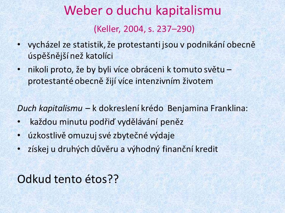 Weber o duchu kapitalismu (Keller, 2004, s. 237–290) vycházel ze statistik, že protestanti jsou v podnikání obecně úspěšnější než katolíci nikoli prot