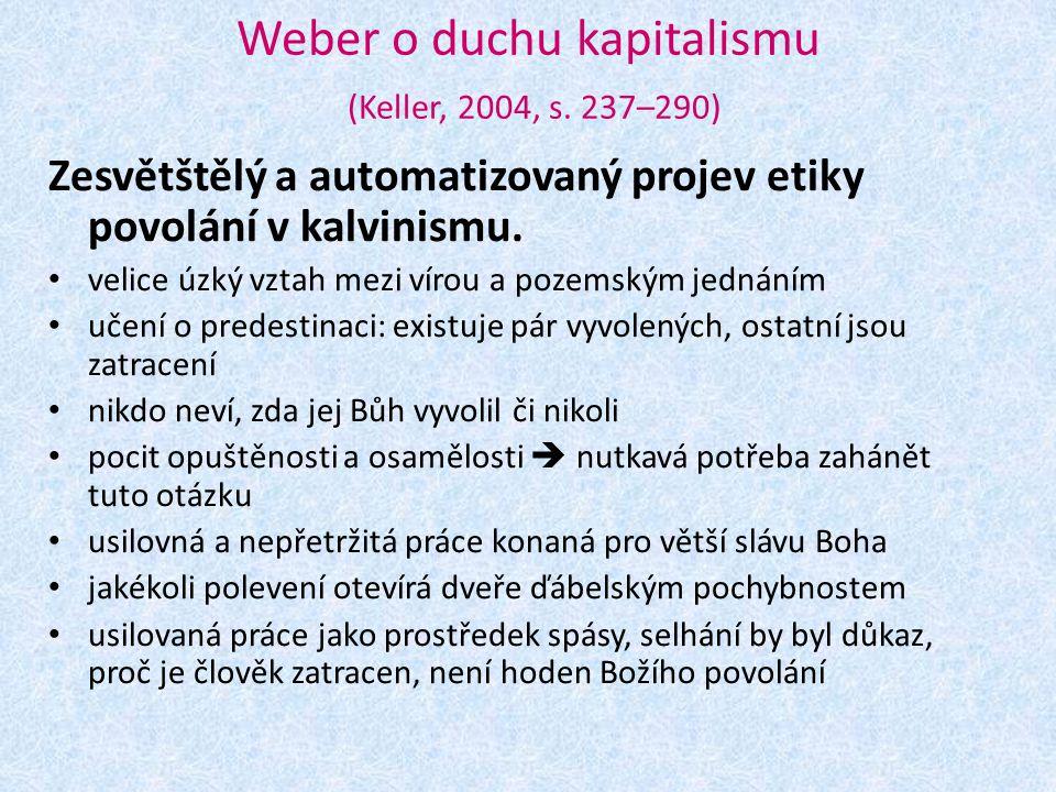 Weber o duchu kapitalismu (Keller, 2004, s. 237–290) Zesvětštělý a automatizovaný projev etiky povolání v kalvinismu. velice úzký vztah mezi vírou a p