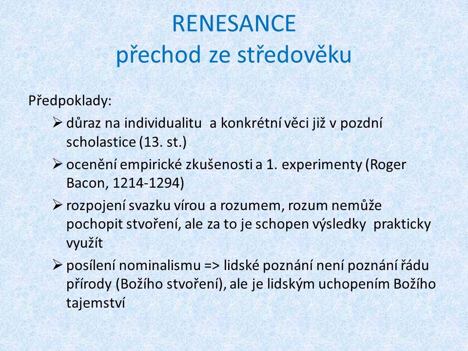 RENESANCE přechod ze středověku Předpoklady:  důraz na individualitu a konkrétní věci již v pozdní scholastice (13. st.)  ocenění empirické zkušenos