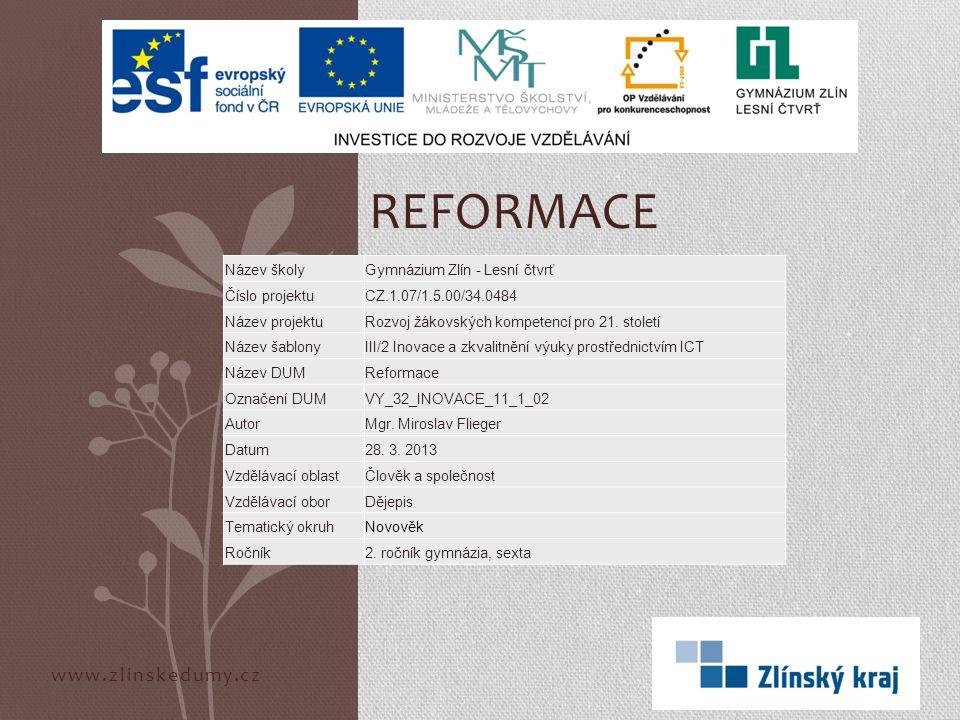 www.zlinskedumy.cz REFORMACE Název školyGymnázium Zlín - Lesní čtvrť Číslo projektuCZ.1.07/1.5.00/34.0484 Název projektuRozvoj žákovských kompetencí p