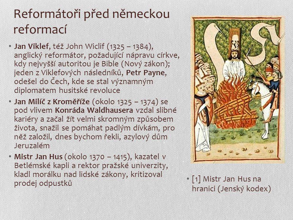 Reformátoři před německou reformací Jan Viklef, též John Wiclif (1325 – 1384), anglický reformátor, požadující nápravu církve, kdy nejvyšší autoritou