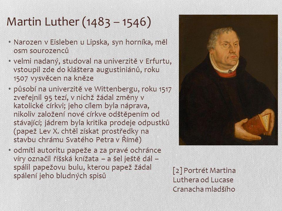 Martin Luther (1483 – 1546) Narozen v Eisleben u Lipska, syn horníka, měl osm sourozenců velmi nadaný, studoval na univerzitě v Erfurtu, vstoupil zde