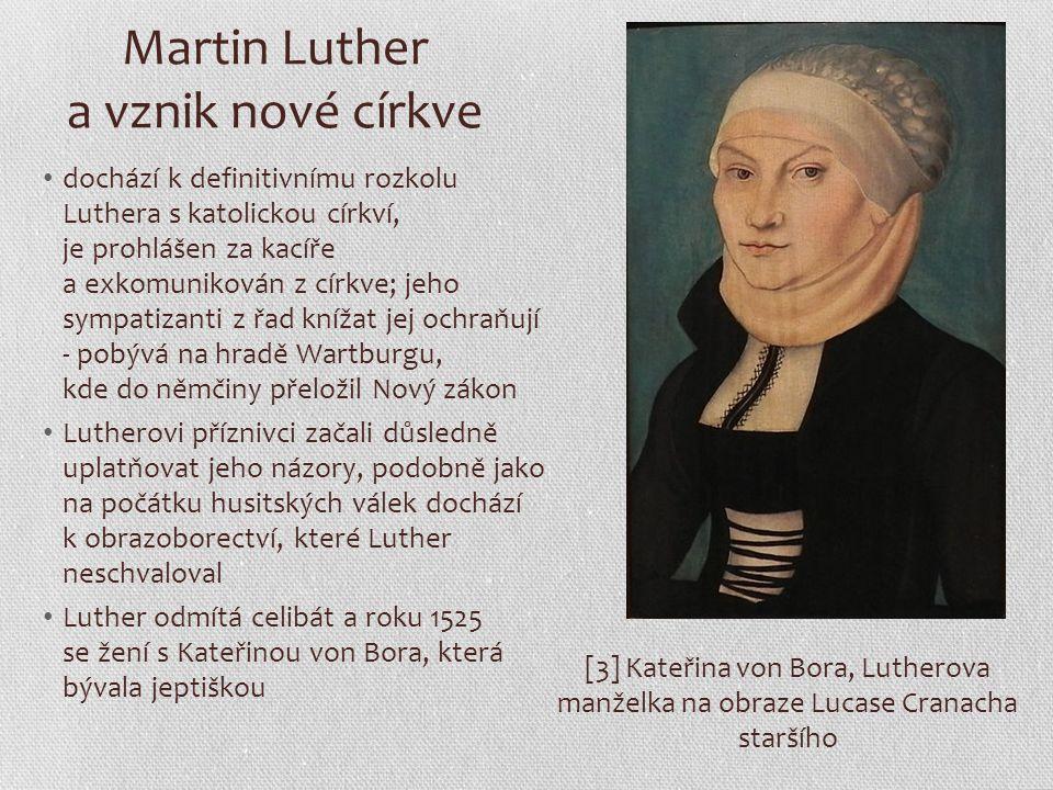Martin Luther a vznik nové církve dochází k definitivnímu rozkolu Luthera s katolickou církví, je prohlášen za kacíře a exkomunikován z církve; jeho s