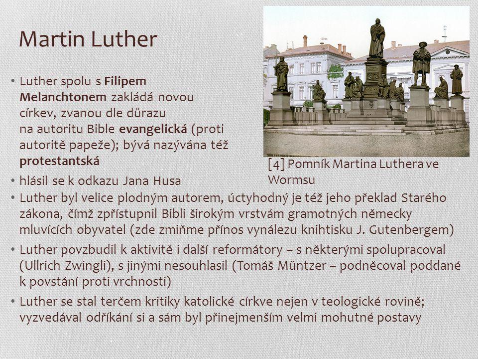 Martin Luther Luther spolu s Filipem Melanchtonem zakládá novou církev, zvanou dle důrazu na autoritu Bible evangelická (proti autoritě papeže); bývá