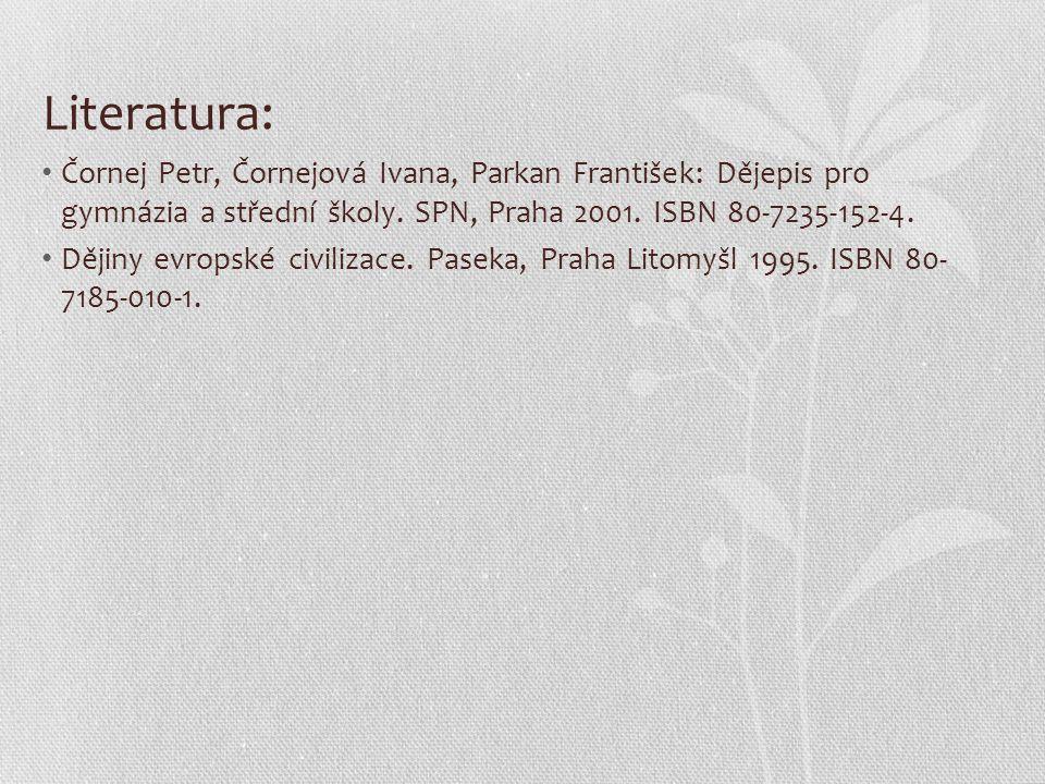 Literatura: Čornej Petr, Čornejová Ivana, Parkan František: Dějepis pro gymnázia a střední školy. SPN, Praha 2001. ISBN 80-7235-152-4. Dějiny evropské