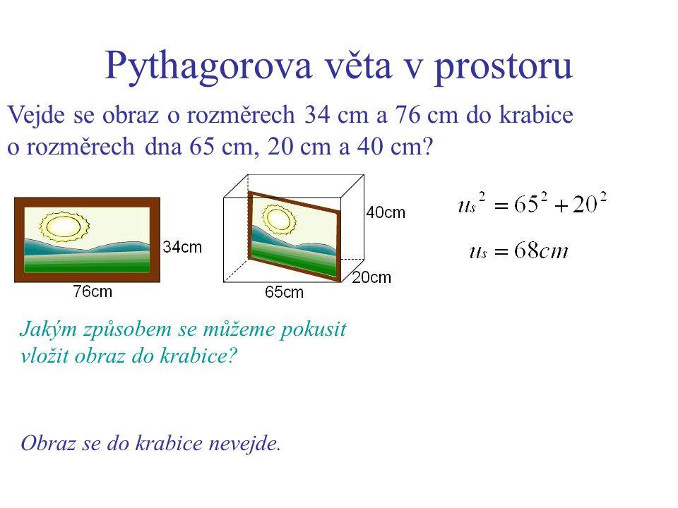 Pythagorova věta v prostoru Vejde se obraz o rozměrech 34 cm a 76 cm do krabice o rozměrech dna 65 cm, 20 cm a 40 cm? Obraz se do krabice nevejde. Jak