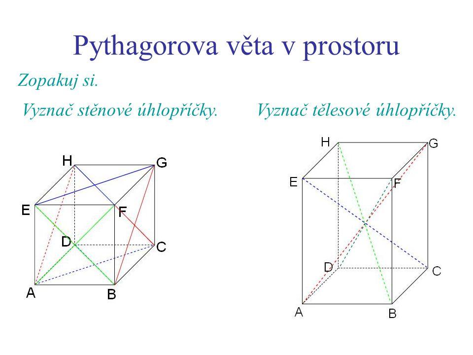 Pythagorova věta v prostoru Zopakuj si. Vyznač stěnové úhlopříčky.Vyznač tělesové úhlopříčky.