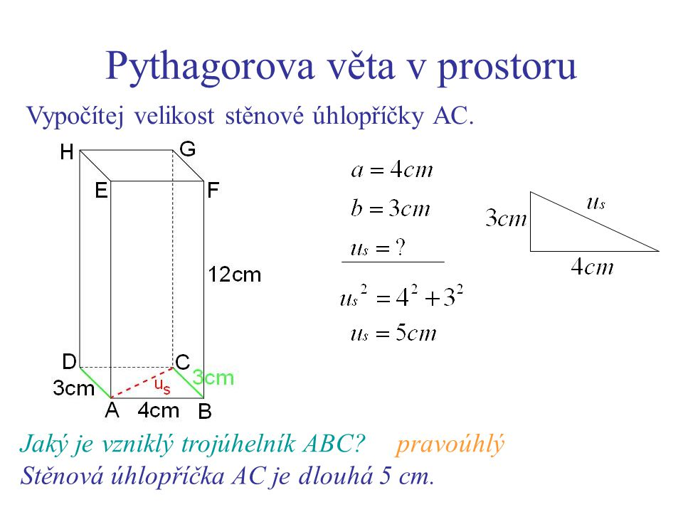 Pythagorova věta v prostoru Vypočítej velikost stěnové úhlopříčky AC. Jaký je vzniklý trojúhelník ABC?pravoúhlý Stěnová úhlopříčka AC je dlouhá 5 cm.