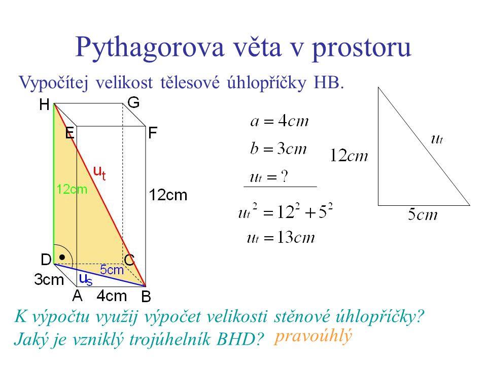 Pythagorova věta v prostoru Vypočítej velikost tělesové úhlopříčky HB. K výpočtu využij výpočet velikosti stěnové úhlopříčky? Jaký je vzniklý trojúhel
