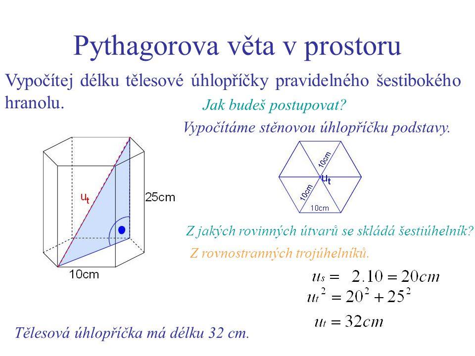 Pythagorova věta v prostoru Vypočítej délku tělesové úhlopříčky pravidelného šestibokého hranolu. Jak budeš postupovat? Vypočítáme stěnovou úhlopříčku