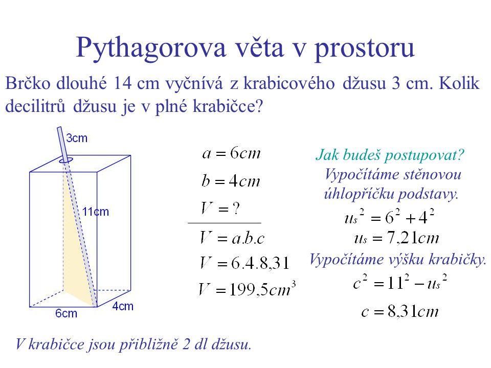 Pythagorova věta v prostoru Brčko dlouhé 14 cm vyčnívá z krabicového džusu 3 cm. Kolik decilitrů džusu je v plné krabičce? V krabičce jsou přibližně 2