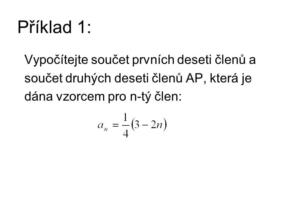 Řešení příkladu 1: Vypočítejte součet prvních deseti členů a součet druhých deseti členů AP, která je dána vzorcem pro n-tý člen: Ze vzorce pro n-tý člen určíme první, desátý a dvacátý člen: