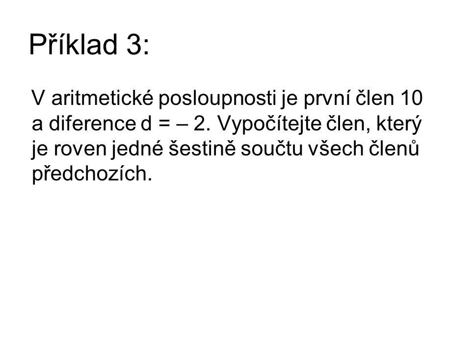 Řešení příkladu 3: V aritmetické posloupnosti je první člen 10 a diference –2.