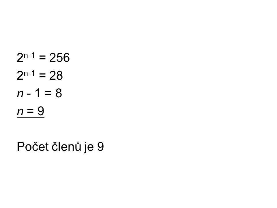 2 n-1 = 256 2 n-1 = 28 n - 1 = 8 n = 9 Počet členů je 9