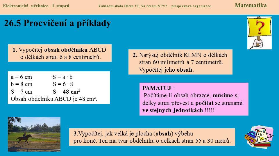 Elektronická učebnice - I. stupeň Základní škola Děčín VI, Na Stráni 879/2 – příspěvková organizace Matematika 26.5 Procvičení a příklady 1. Vypočítej
