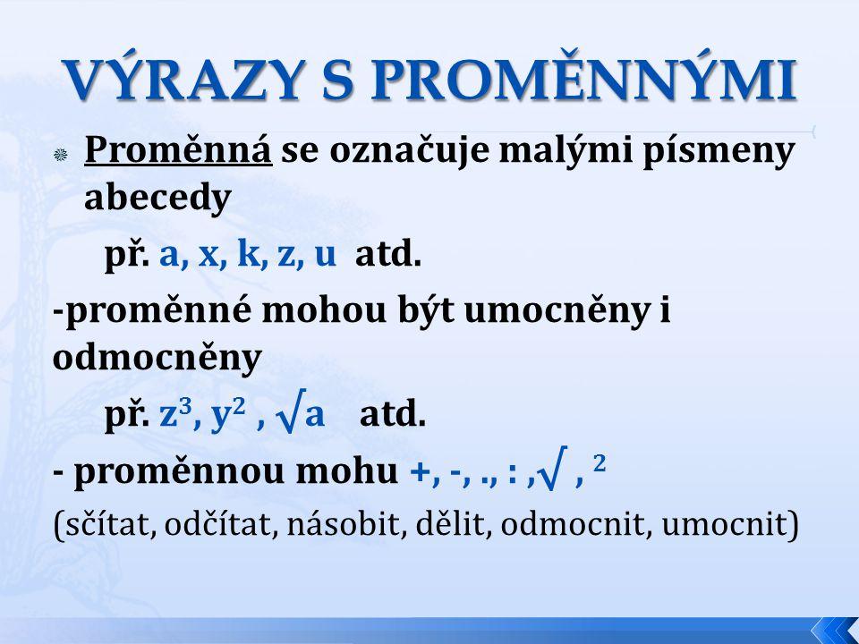 7.z + 15.x.y 2 ……. je výraz se 3 proměnnými z, x, y ……… je výraz s 1 proměnnou x