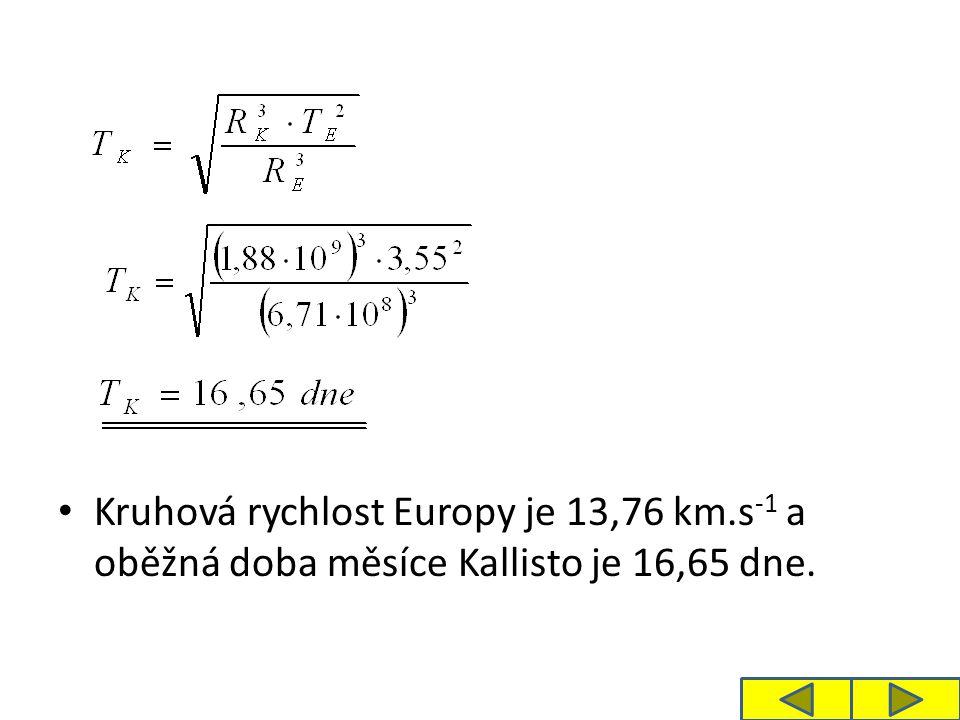 Kruhová rychlost Europy je 13,76 km.s -1 a oběžná doba měsíce Kallisto je 16,65 dne.