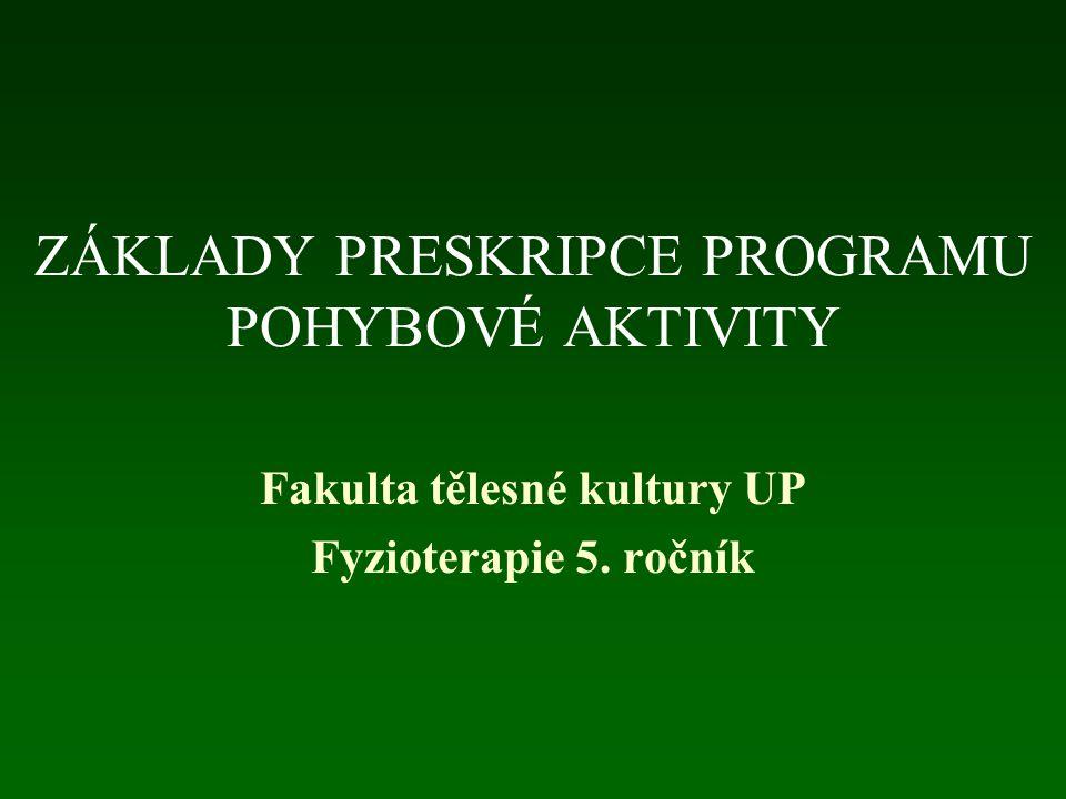 ZÁKLADY PRESKRIPCE PROGRAMU POHYBOVÉ AKTIVITY Fakulta tělesné kultury UP Fyzioterapie 5. ročník