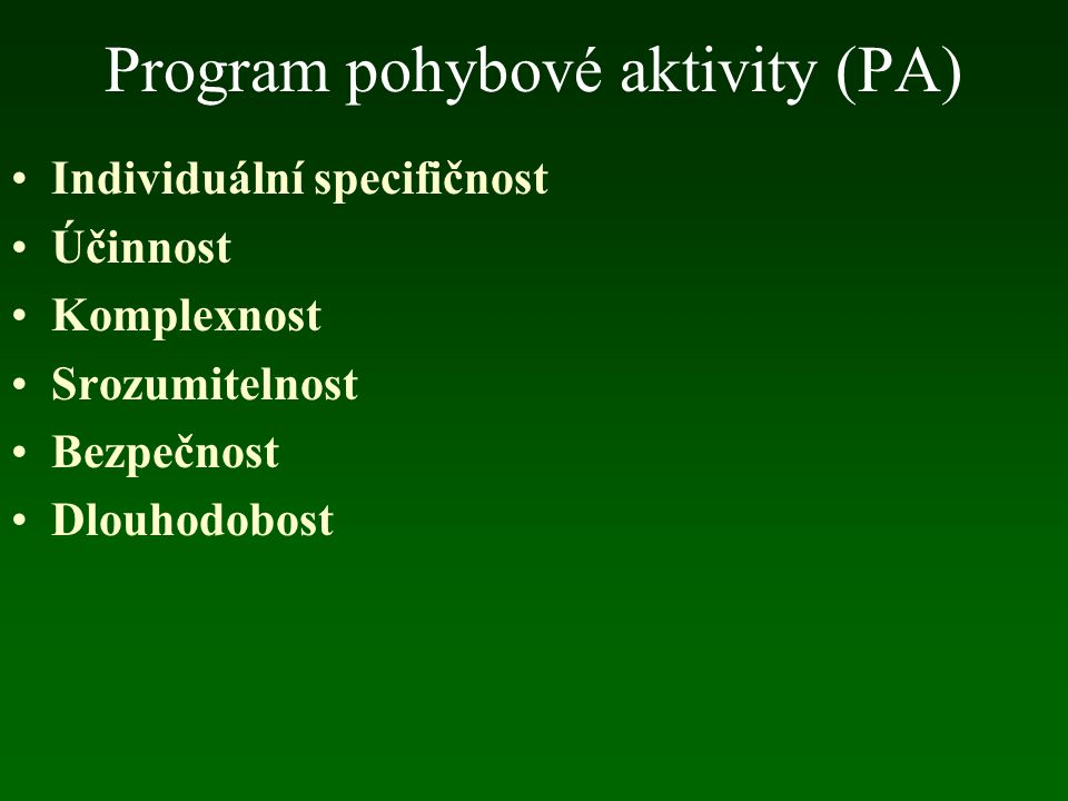 Program pohybové aktivity (PA) Individuální specifičnost Účinnost Komplexnost Srozumitelnost Bezpečnost Dlouhodobost