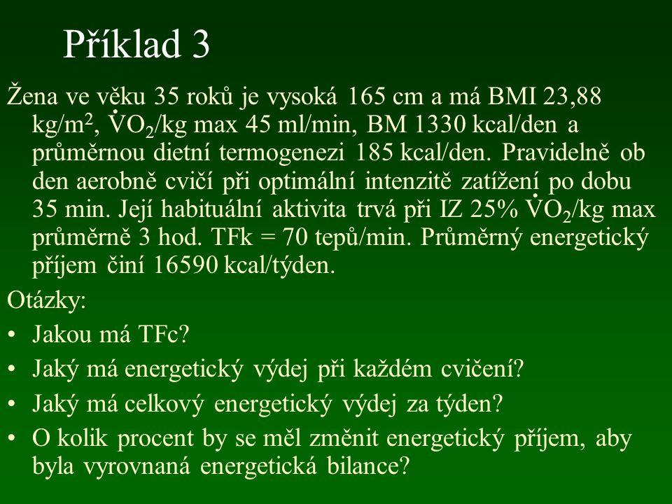 Příklad 3 Žena ve věku 35 roků je vysoká 165 cm a má BMI 23,88 kg/m 2, VO 2 /kg max 45 ml/min, BM 1330 kcal/den a průměrnou dietní termogenezi 185 kca