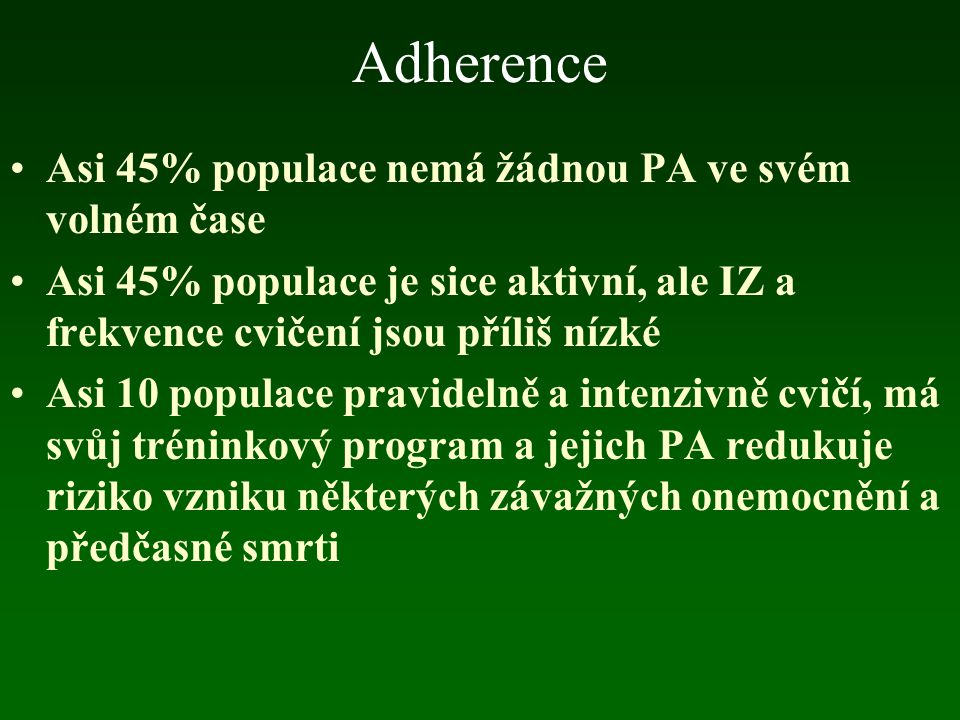 Adherence Asi polovina těch, kteří začnou nebo obnoví osobní program PA nedokáží udržet jeho IZ na plánované úrovni.